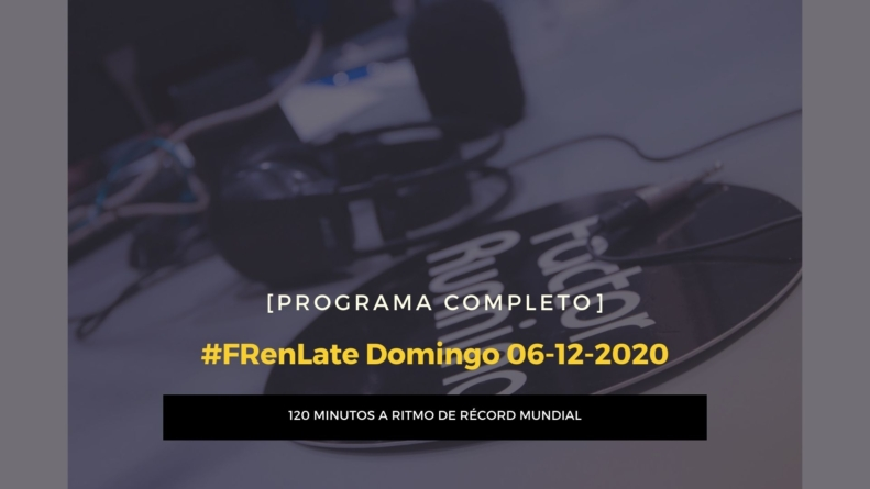 [PROGRAMA COMPLETO] #FRenLate Domingo 06-12-2020