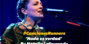 #CancionesRunners 'Nada es verdad' by Natalia Lafourcade