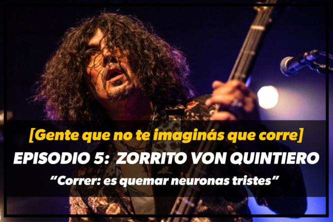 "Zorrito Von Quintiero: ""Correr: es salir a quemar neuronas tristes"""
