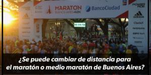 ¿Se puede cambiar de distancia para el maratón o medio maratón de Buenos Aires?
