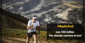 #RadioTrail: Crónica de las 100 millas 'Por donde camina el Oso'