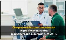 Chequeo médico pre competencia: lo que tienen que saber los runners que superaron el covid-19